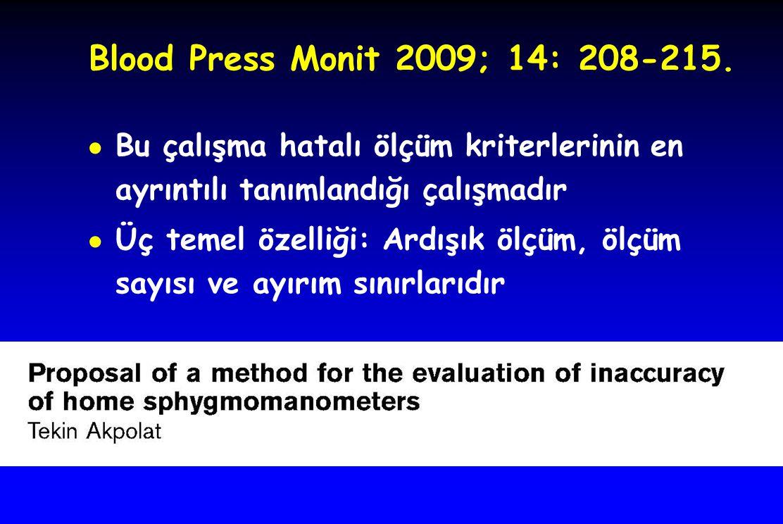 Blood Press Monit 2009; 14: 208-215. ● Bu çalışma hatalı ölçüm kriterlerinin en ayrıntılı tanımlandığı çalışmadır ● Üç temel özelliği: Ardışık ölçüm,