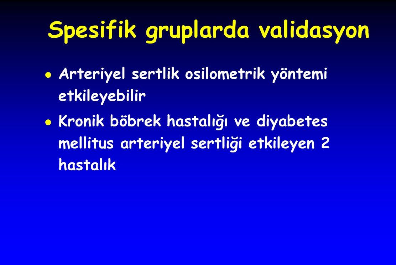Spesifik gruplarda validasyon ● Arteriyel sertlik osilometrik yöntemi etkileyebilir ● Kronik böbrek hastalığı ve diyabetes mellitus arteriyel sertliği