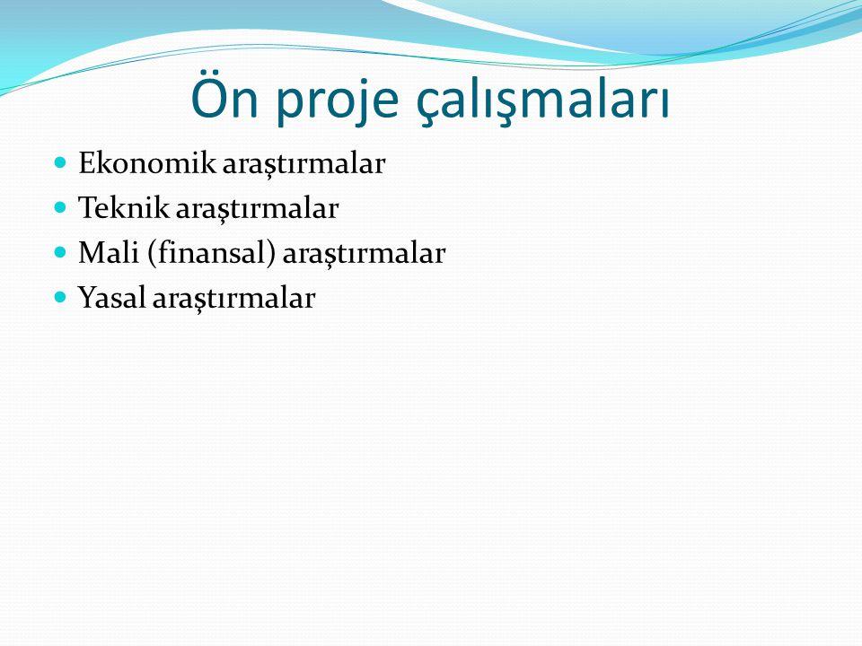Ön proje çalışmaları  Ekonomik araştırmalar  Teknik araştırmalar  Mali (finansal) araştırmalar  Yasal araştırmalar