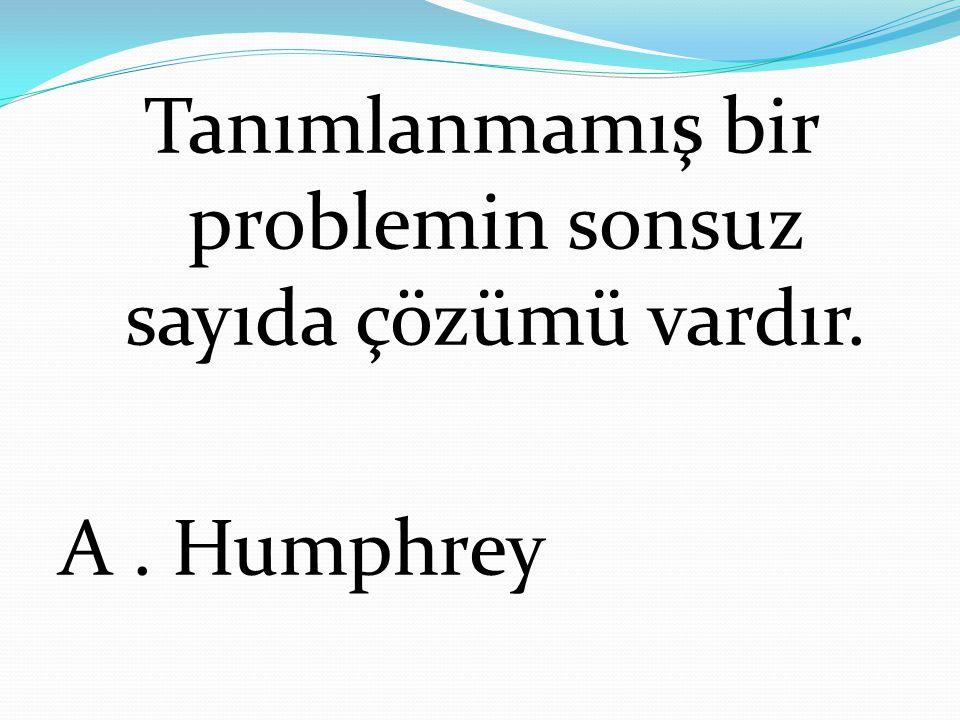 Tanımlanmamış bir problemin sonsuz sayıda çözümü vardır. A. Humphrey