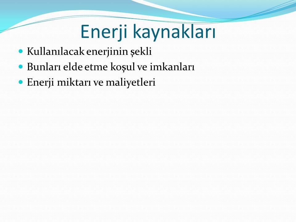 Enerji kaynakları  Kullanılacak enerjinin şekli  Bunları elde etme koşul ve imkanları  Enerji miktarı ve maliyetleri