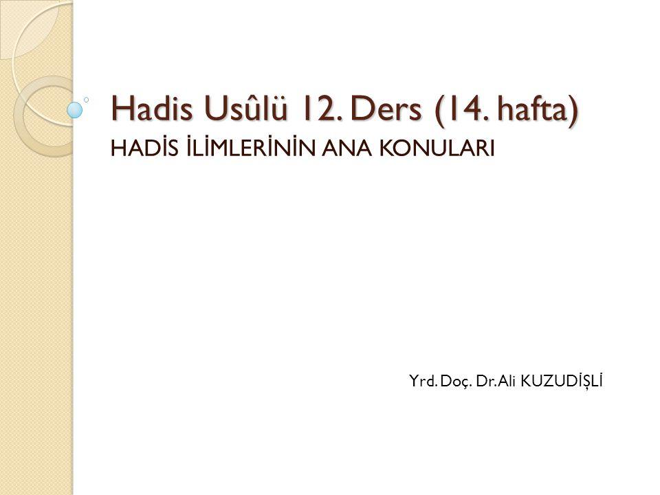 Yrd.Doç. Dr. Ali KUZUD İ ŞL İ Hadis Usûlü 12. Ders (14.