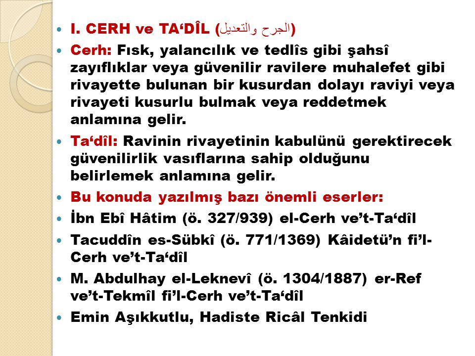  I. CERH ve TA'DÎL ( الجرح والتعديل )  Cerh: Fısk, yalancılık ve tedlîs gibi şahsî zayıflıklar veya güvenilir ravilere muhalefet gibi rivayette bulu