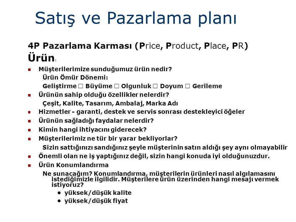 Satış ve Pazarlama planı 4P Pazarlama Karması (Price, Product, Place, PR) Ürün :  Müşterilerimize sunduğumuz ürün nedir? Ürün Ömür Dönemi: Geliştirme