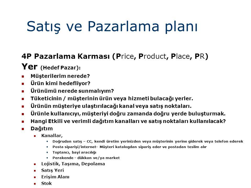 Satış ve Pazarlama planı 4P Pazarlama Karması (Price, Product, Place, PR) Yer (Hedef Pazar):  Müşterilerim nerede?  Ürün kimi hedefliyor?  Ürünümü