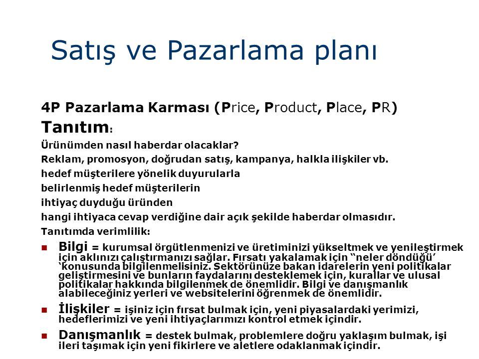 Satış ve Pazarlama planı 4P Pazarlama Karması (Price, Product, Place, PR) Tanıtım : Ürünümden nasıl haberdar olacaklar? Reklam, promosyon, doğrudan sa
