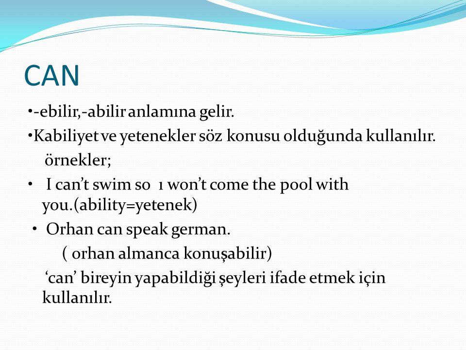 CAN •-ebilir,-abilir anlamına gelir. •Kabiliyet ve yetenekler söz konusu olduğunda kullanılır. örnekler; • I can't swim so ı won't come the pool with