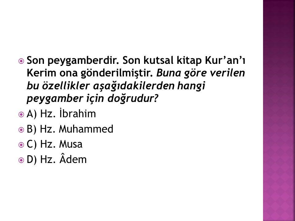  Son peygamberdir. Son kutsal kitap Kur'an'ı Kerim ona gönderilmiştir. Buna göre verilen bu özellikler aşağıdakilerden hangi peygamber için doğrudur?