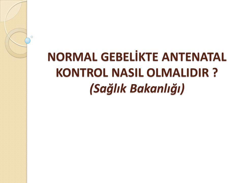 NORMAL GEBELİKTE ANTENATAL KONTROL NASIL OLMALIDIR ? (Sağlık Bakanlığı)