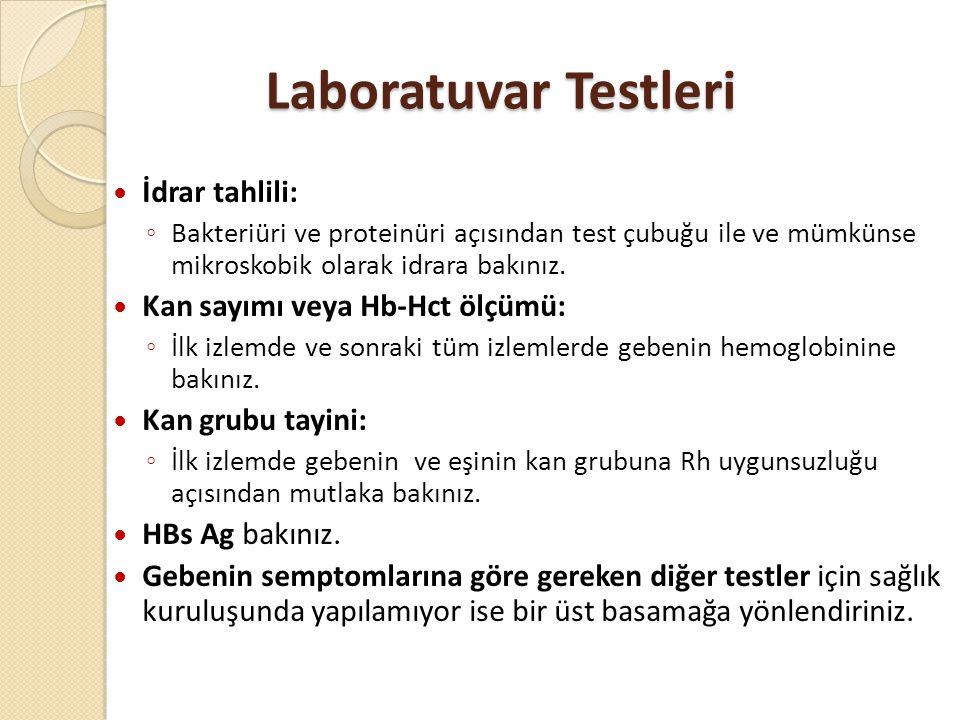 Laboratuvar Testleri  İdrar tahlili: ◦ Bakteriüri ve proteinüri açısından test çubuğu ile ve mümkünse mikroskobik olarak idrara bakınız.  Kan sayımı
