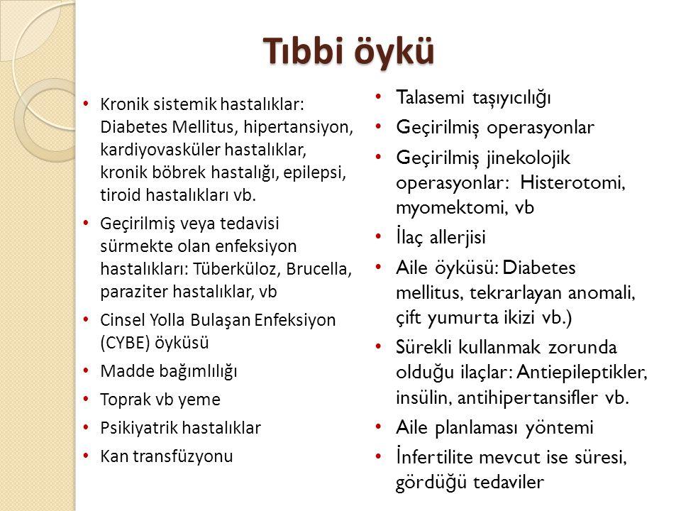 Tıbbi öykü • Kronik sistemik hastalıklar: Diabetes Mellitus, hipertansiyon, kardiyovasküler hastalıklar, kronik böbrek hastalığı, epilepsi, tiroid has