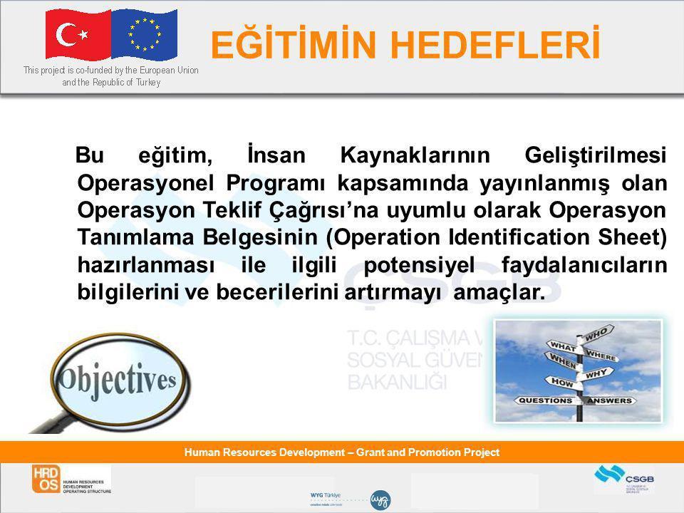 Human Resources Development – Grant and Promotion Project BAŞVURU SAHİPLERİNİN UYGUNLUĞU  Kamu kurumu niteliğindeki meslek kuruluşlarının üst kuruluşları  (TC Anayasası Madde:135),  Organize Sanayi Bölgeleri (OSB),  Bölgesel Kalkınma Ajansları,  Ulusal düzeyde örgütlenmiş işveren organizasyonları ve sendika konfederasyonları (hem Türkiye hem AB üye ülkelerinde), AB üye ülkerinde sendika konfederasyonları,tekliflerinde en az Türkiye'den bir ortak bulmalıdır.