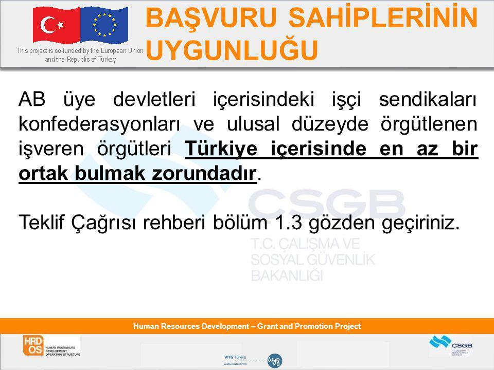 Human Resources Development – Grant and Promotion Project BAŞVURU SAHİPLERİNİN UYGUNLUĞU AB üye devletleri içerisindeki işçi sendikaları konfederasyonları ve ulusal düzeyde örgütlenen işveren örgütleri Türkiye içerisinde en az bir ortak bulmak zorundadır.
