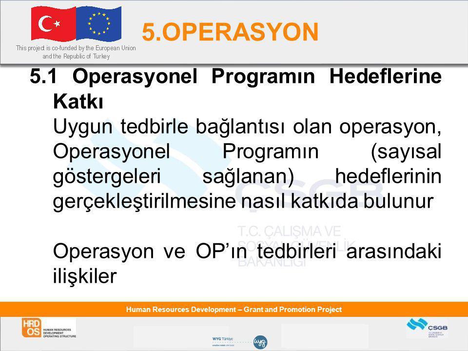 Human Resources Development – Grant and Promotion Project 5.OPERASYON 5.1 Operasyonel Programın Hedeflerine Katkı Uygun tedbirle bağlantısı olan operasyon, Operasyonel Programın (sayısal göstergeleri sağlanan) hedeflerinin gerçekleştirilmesine nasıl katkıda bulunur Operasyon ve OP'ın tedbirleri arasındaki ilişkiler