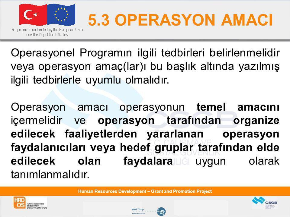 Human Resources Development – Grant and Promotion Project 5.3 OPERASYON AMACI Operasyonel Programın ilgili tedbirleri belirlenmelidir veya operasyon amaç(lar)ı bu başlık altında yazılmış ilgili tedbirlerle uyumlu olmalıdır.
