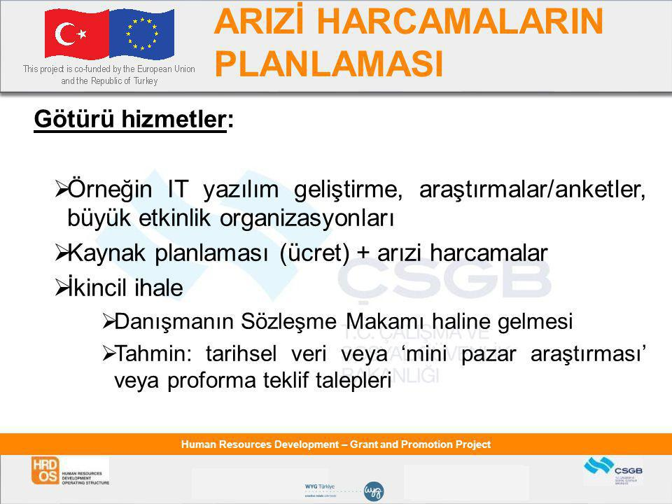 Human Resources Development – Grant and Promotion Project ARIZİ HARCAMALARIN PLANLAMASI Götürü hizmetler:  Örneğin IT yazılım geliştirme, araştırmala