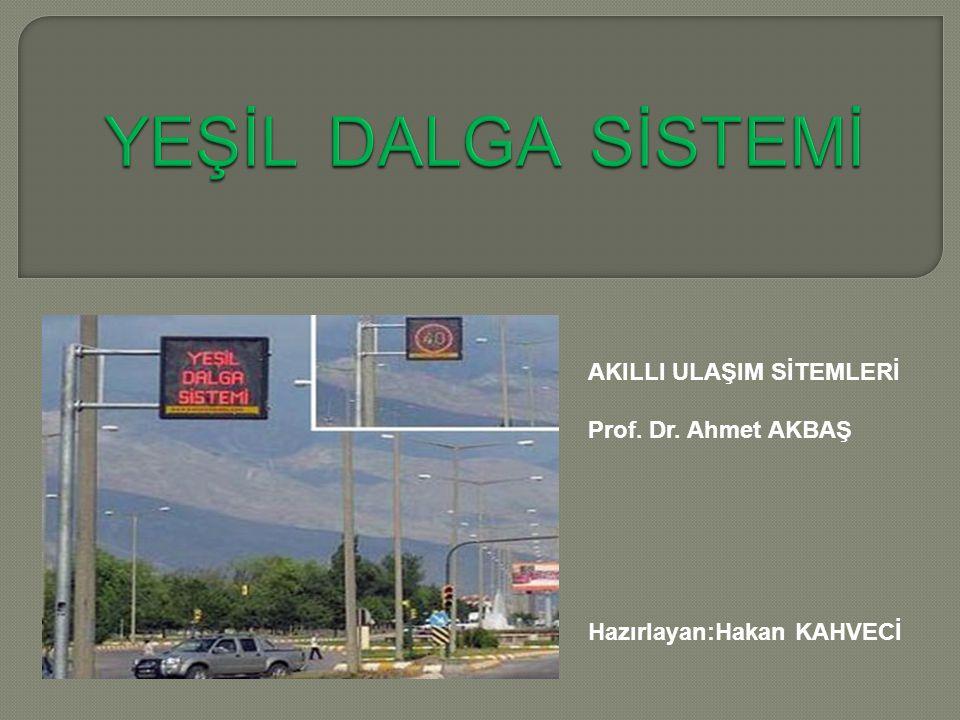 AKILLI ULAŞIM SİTEMLERİ Prof. Dr. Ahmet AKBAŞ Hazırlayan:Hakan KAHVECİ