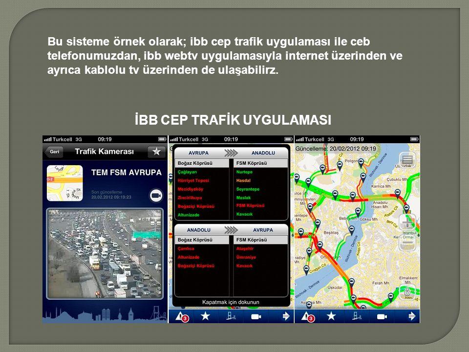 Bu sisteme örnek olarak; ibb cep trafik uygulaması ile ceb telefonumuzdan, ibb webtv uygulamasıyla internet üzerinden ve ayrıca kablolu tv üzerinden de ulaşabilirz.