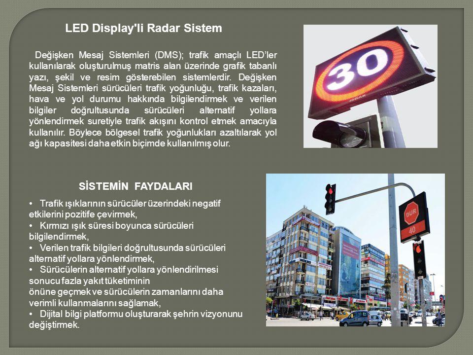 LED Display li Radar Sistem Değişken Mesaj Sistemleri (DMS); trafik amaçlı LED'ler kullanılarak oluşturulmuş matris alan üzerinde grafik tabanlı yazı, şekil ve resim gösterebilen sistemlerdir.