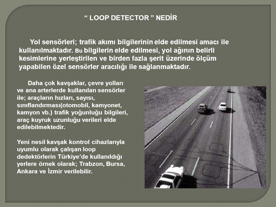 Daha çok kavşaklar, çevre yolları ve ana arterlerde kullanılan sensörler ile; araçların hızları, sayısı, sınıflandırması(otomobil, kamyonet, kamyon vb.) trafik yoğunluğu bilgileri, araç kuyruk uzunluğu verileri elde edilebilmektedir.