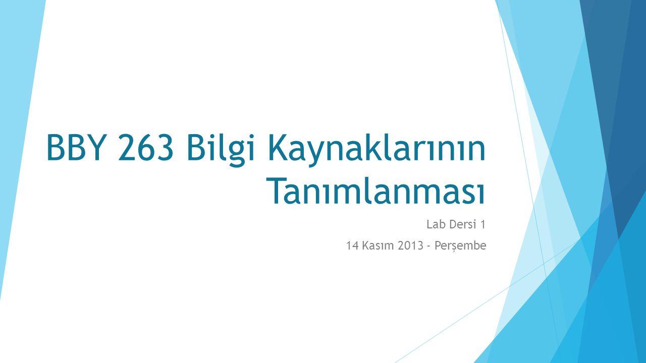 BBY 263 Bilgi Kaynaklarının Tanımlanması Lab Dersi 1 14 Kasım 2013 - Perşembe