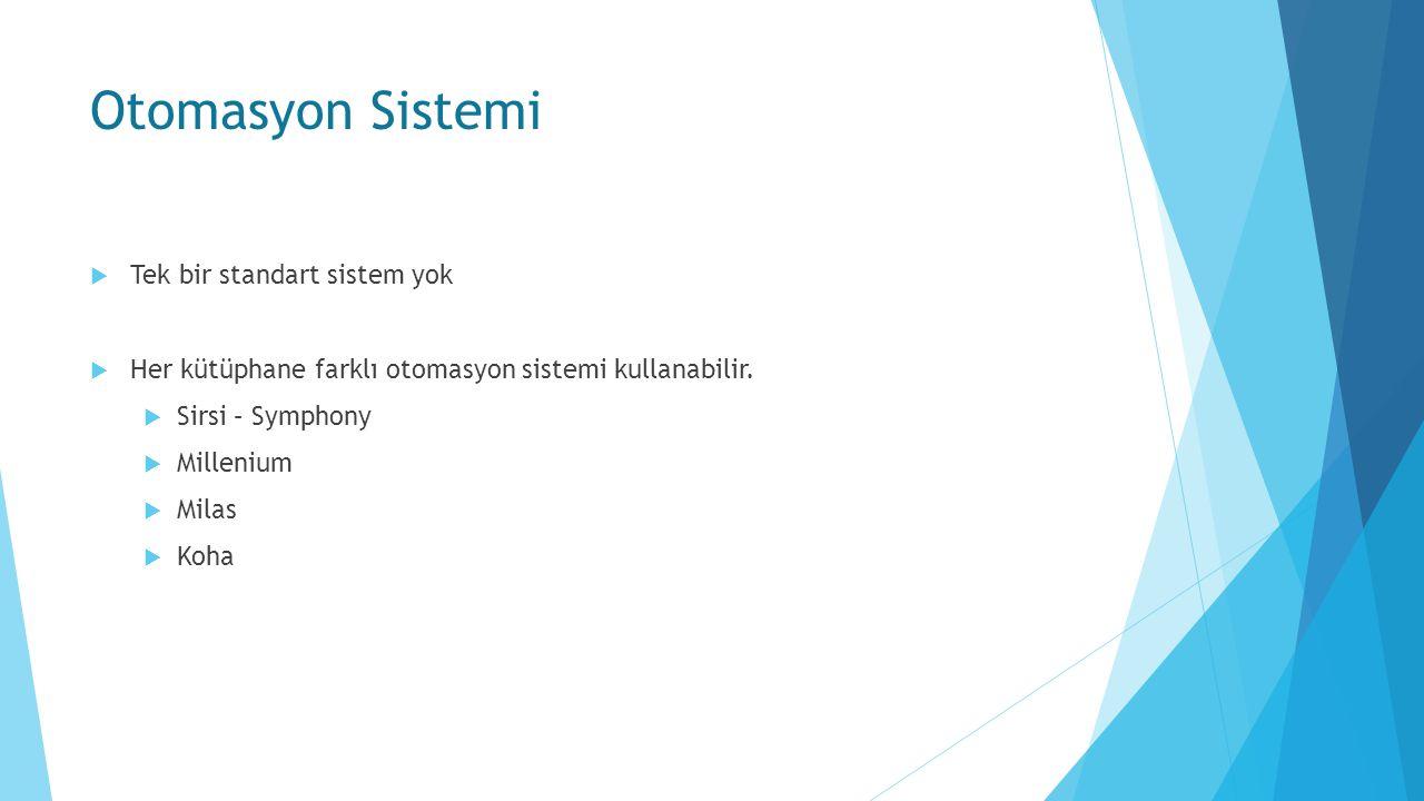 Otomasyon Sistemi  Tek bir standart sistem yok  Her kütüphane farklı otomasyon sistemi kullanabilir.