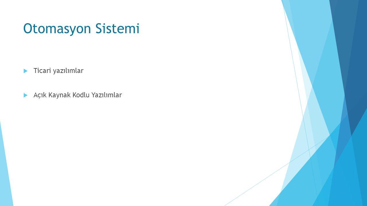 Otomasyon Sistemi  Ticari yazılımlar  Açık Kaynak Kodlu Yazılımlar