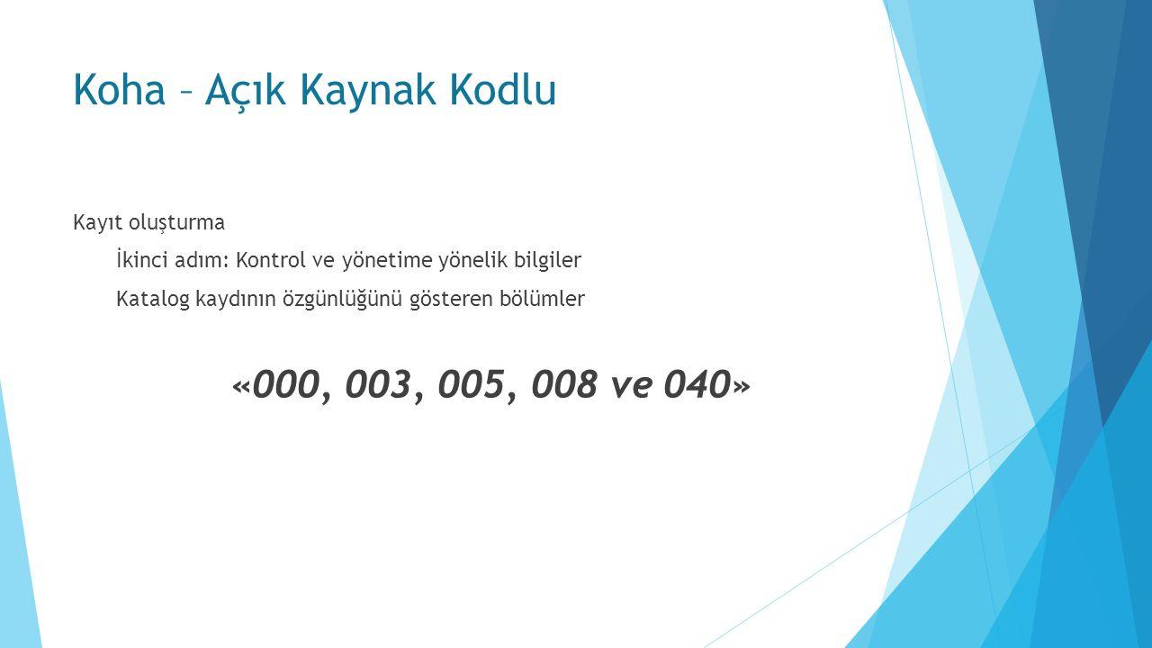Koha – Açık Kaynak Kodlu Kayıt oluşturma İkinci adım: Kontrol ve yönetime yönelik bilgiler Katalog kaydının özgünlüğünü gösteren bölümler «000, 003, 005, 008 ve 040»
