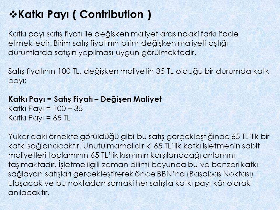  Katkı Payı ( Contribution ) Katkı payı satış fiyatı ile değişken maliyet arasındaki farkı ifade etmektedir.