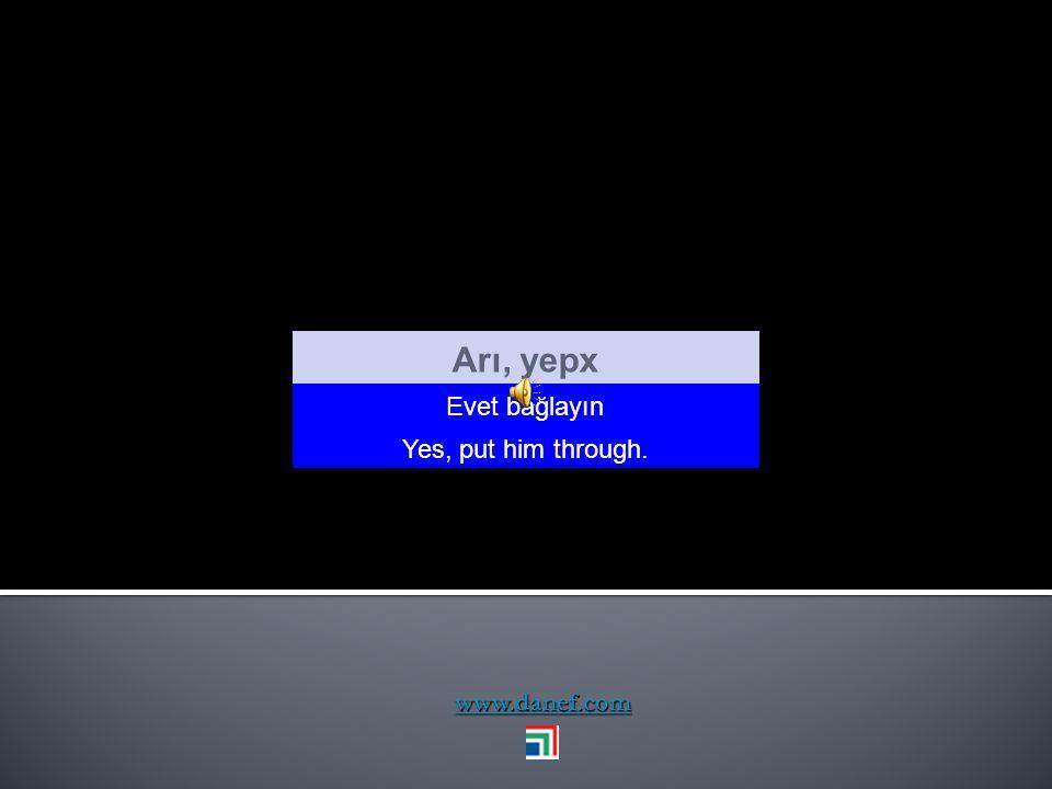 www.danef.com Arı serıcıy yequ Evet bencede uygun Yes, tha ṫ s fine with meş too