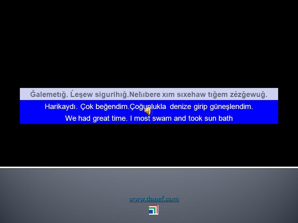 www.danef.com Dane ketec sehatır 8 Hey Dane kalk. Saat 8 Hi Dane get up. I ṫ s 8 o'clock