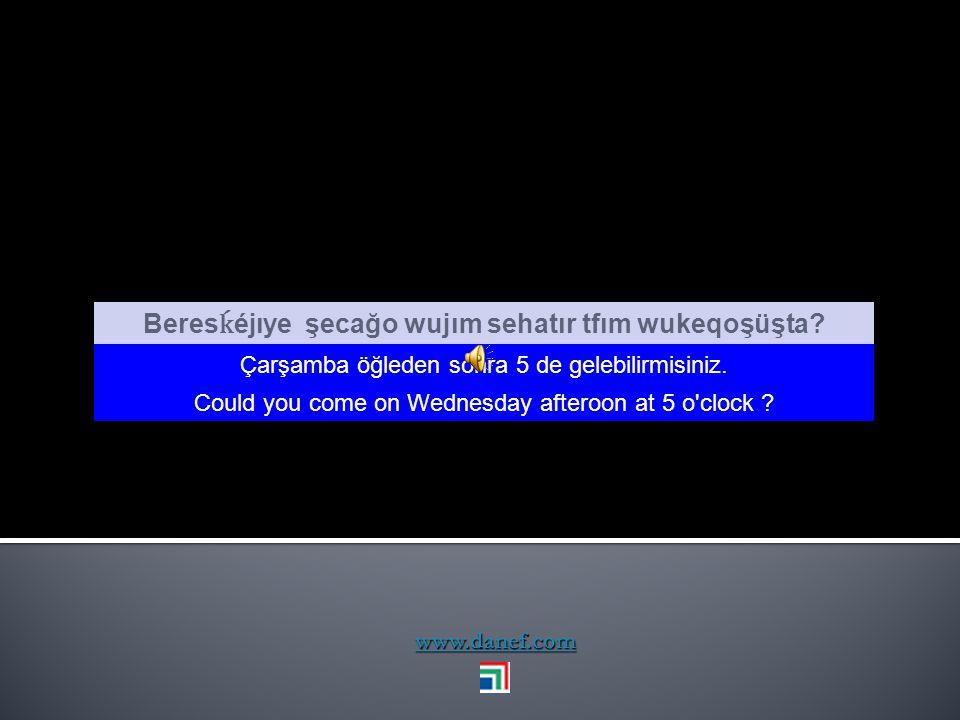 www.danef.com Aşığum yatfenerıye kanalım tépĺın Öyleyse 5. kanalı seyredelim. So le ṫ s watch the channel 5.