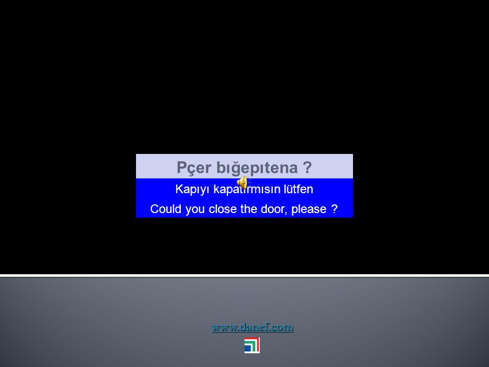 www.danef.com Newuş worıç'e yequa ? Yarın sizin için uygun mu ? Would tomorrow be all rigth ?