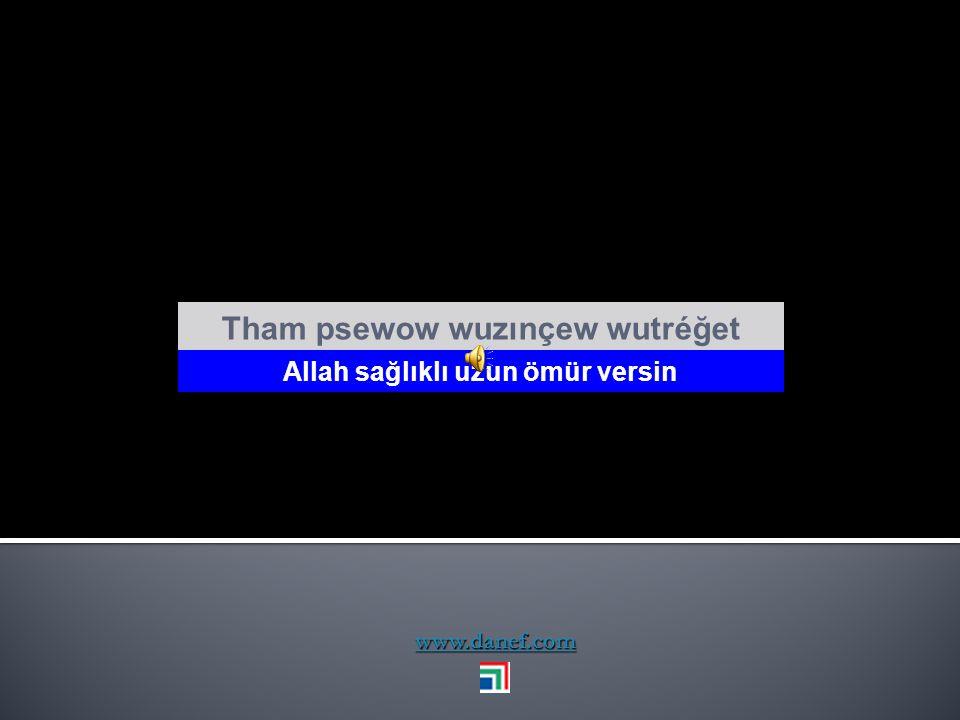 www.danef.com Tham ğeş`eceh wöşı` Allah uzun ömürler versin