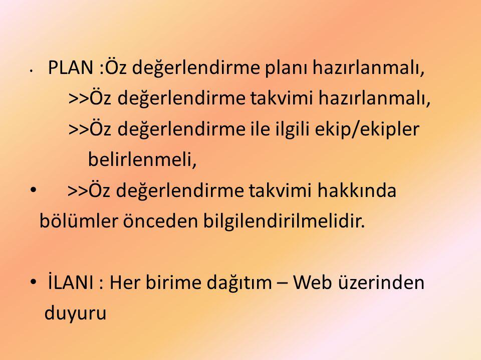• PLAN :Öz değerlendirme planı hazırlanmalı, >>Öz değerlendirme takvimi hazırlanmalı, >>Öz değerlendirme ile ilgili ekip/ekipler belirlenmeli, • >>Öz