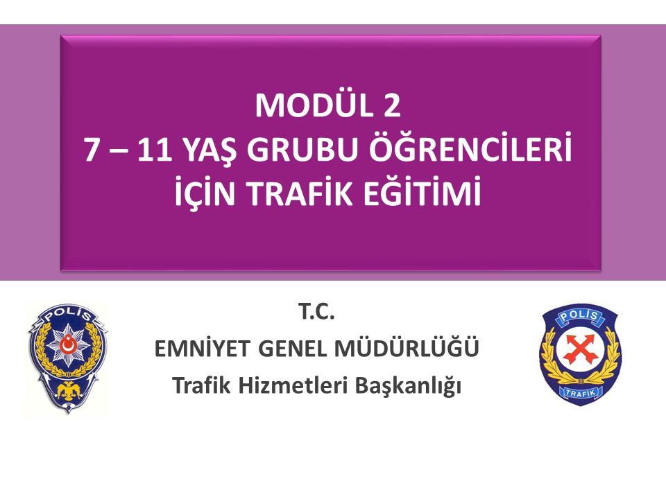 Emniyet Genel Müdürlüğü Trafik Hizmetleri Başkanlığı Trafik işaret levhaları:  Tehlike uyarı işaretleri (Üçgendirler)  Trafik düzenleme işaretleri  Bilgi işaretleri  Duraklama ve park etme işaretleri  Otoyol işaretleri 2.22 TRAFİK İŞARET VE İŞARETÇİLERİ