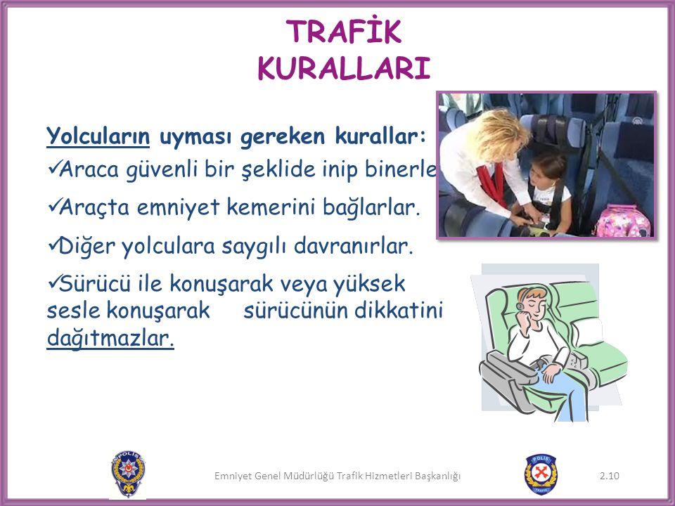 Emniyet Genel Müdürlüğü Trafik Hizmetleri Başkanlığı 2.10 TRAFİK KURALLARI Yolcuların uyması gereken kurallar:  Araca güvenli bir şeklide inip binerl