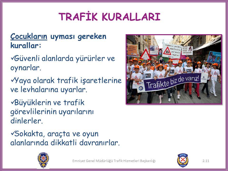Emniyet Genel Müdürlüğü Trafik Hizmetleri Başkanlığı 2.11 TRAFİK KURALLARI Çocukların uyması gereken kurallar:  Güvenli alanlarda yürürler ve oynarla