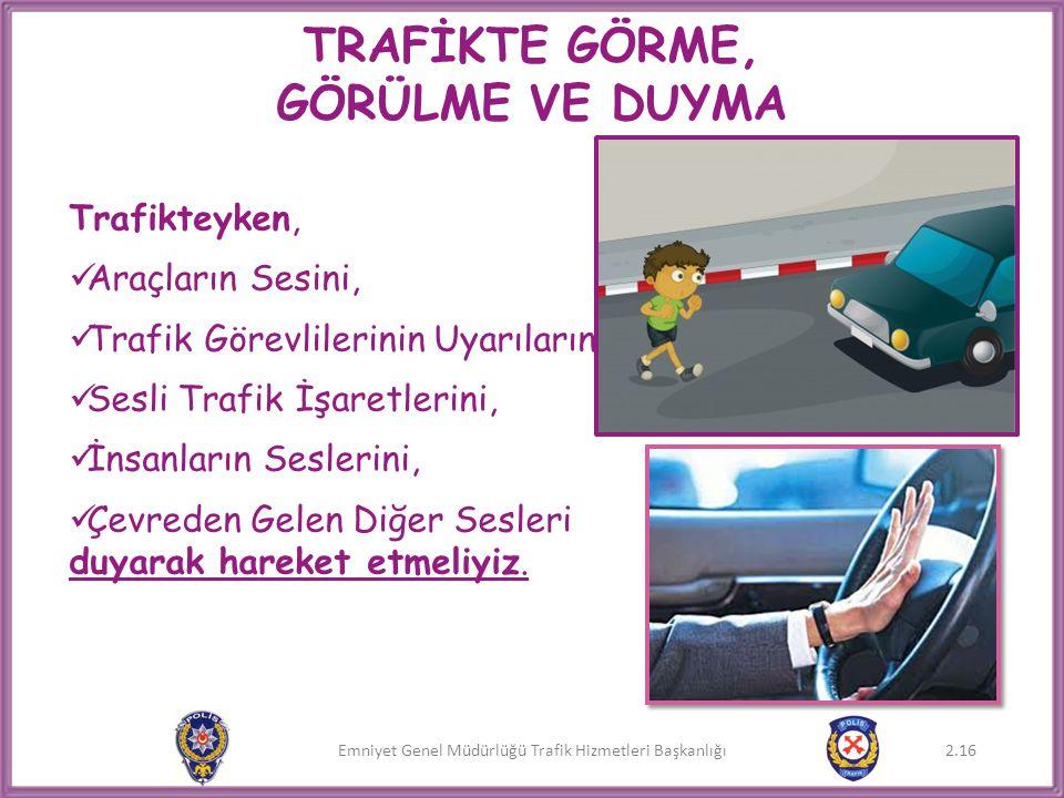 Emniyet Genel Müdürlüğü Trafik Hizmetleri Başkanlığı TRAFİKTE GÖRME, GÖRÜLME VE DUYMA Trafikteyken,  Araçların Sesini,  Trafik Görevlilerinin Uyarıl