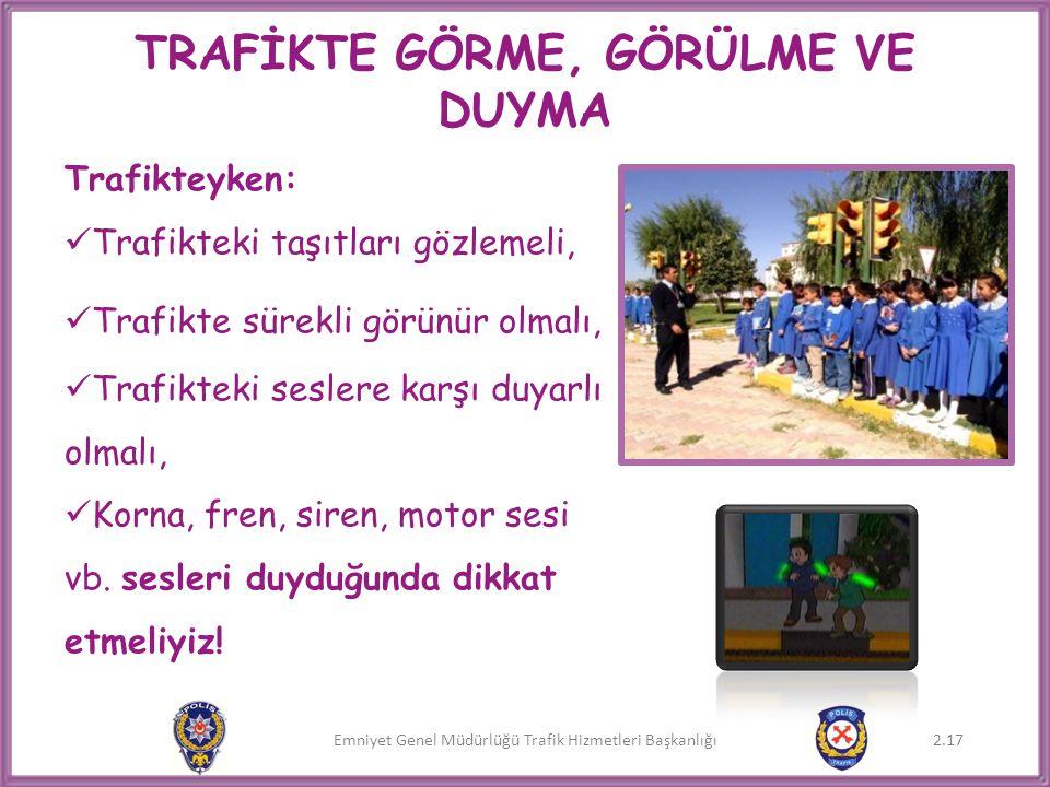 Emniyet Genel Müdürlüğü Trafik Hizmetleri Başkanlığı TRAFİKTE GÖRME, GÖRÜLME VE DUYMA Trafikteyken:  Trafikteki taşıtları gözlemeli,  Trafikte sürek