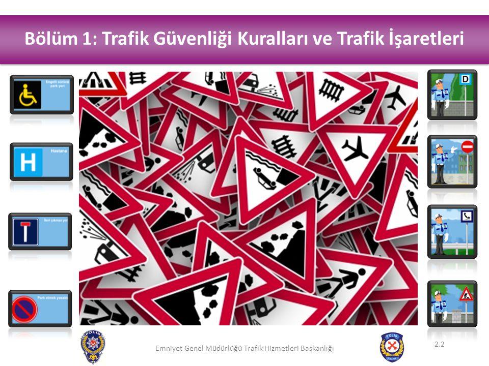 Emniyet Genel Müdürlüğü Trafik Hizmetleri Başkanlığı TRAFİK İŞARET VE İŞARETÇİLERİ Yer işaretleri:  Yol Çizgileri  Yaya Geçidi Çizgileri  Park Yeri ve Park Yasağı Çizgileri  Yön Okları  Azami Hız Sınırı 2.23