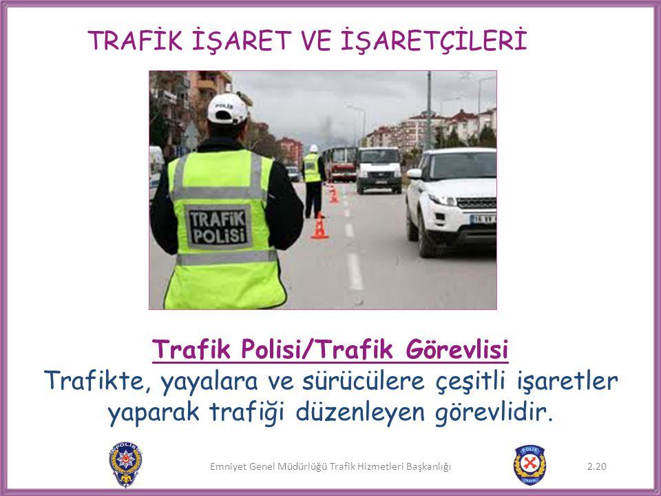 Emniyet Genel Müdürlüğü Trafik Hizmetleri Başkanlığı TRAFİK İŞARET VE İŞARETÇİLERİ Trafik Polisi/Trafik Görevlisi Trafikte, yayalara ve sürücülere çeş