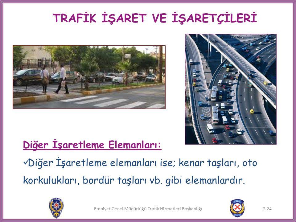 Emniyet Genel Müdürlüğü Trafik Hizmetleri Başkanlığı Diğer İşaretleme Elemanları:  Diğer İşaretleme elemanları ise; kenar taşları, oto korkulukları,