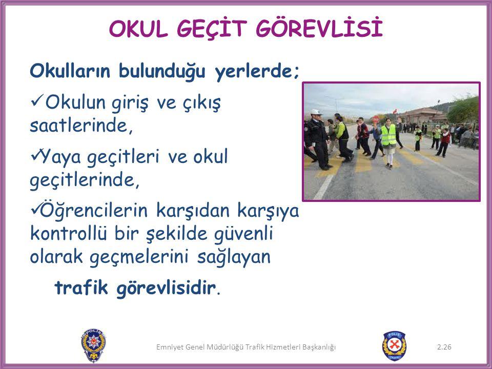 Emniyet Genel Müdürlüğü Trafik Hizmetleri Başkanlığı OKUL GEÇİT GÖREVLİSİ Okulların bulunduğu yerlerde;  Okulun giriş ve çıkış saatlerinde,  Yaya ge