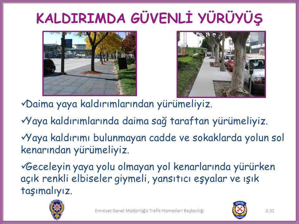 Emniyet Genel Müdürlüğü Trafik Hizmetleri Başkanlığı KALDIRIMDA GÜVENLİ YÜRÜYÜŞ  Daima yaya kaldırımlarından yürümeliyiz.  Yaya kaldırımlarında daim