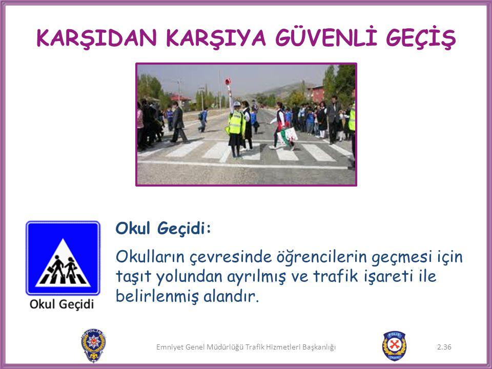 Emniyet Genel Müdürlüğü Trafik Hizmetleri Başkanlığı KARŞIDAN KARŞIYA GÜVENLİ GEÇİŞ Okul Geçidi: Okulların çevresinde öğrencilerin geçmesi için taşıt