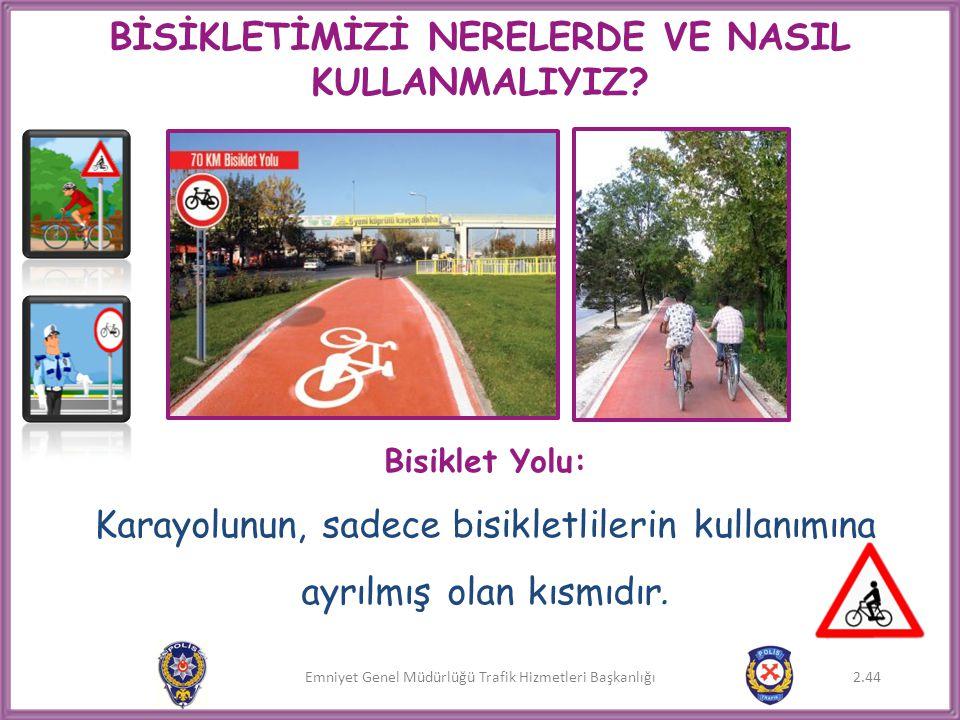 Emniyet Genel Müdürlüğü Trafik Hizmetleri Başkanlığı BİSİKLETİMİZİ NERELERDE VE NASIL KULLANMALIYIZ? Bisiklet Yolu: Karayolunun, sadece bisikletlileri