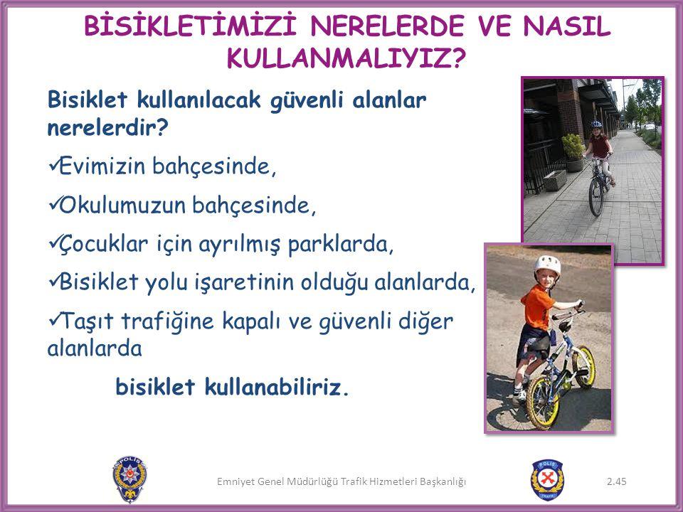Emniyet Genel Müdürlüğü Trafik Hizmetleri Başkanlığı BİSİKLETİMİZİ NERELERDE VE NASIL KULLANMALIYIZ? Bisiklet kullanılacak güvenli alanlar nerelerdir?