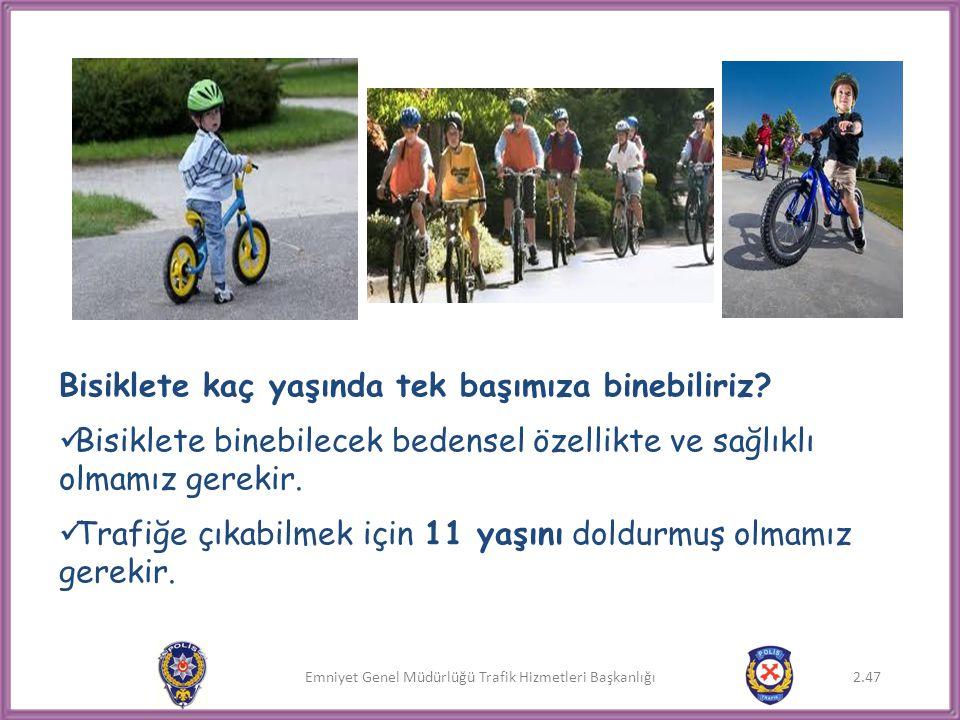Emniyet Genel Müdürlüğü Trafik Hizmetleri Başkanlığı Bisiklete kaç yaşında tek başımıza binebiliriz?  Bisiklete binebilecek bedensel özellikte ve sağ
