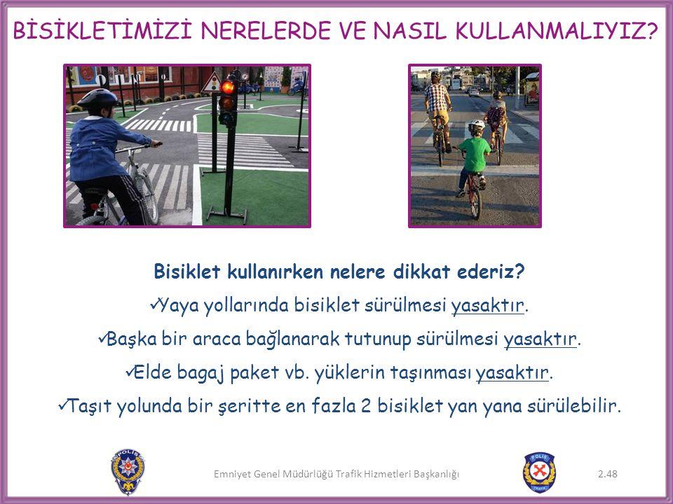 Emniyet Genel Müdürlüğü Trafik Hizmetleri Başkanlığı Bisiklet kullanırken nelere dikkat ederiz?  Yaya yollarında bisiklet sürülmesi yasaktır.  Başka